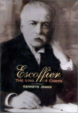 Escoffier: The King Of Chefs: By Kenneth James