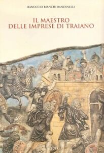 Ranuccio Bianchi Bandinelli - Il maestro delle imprese di Traiano - Electa