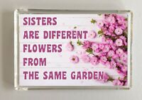 Nice Sister Gift - Sisters Are Different Flowers Garden - Novelty Magnet Present