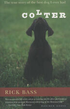 Colter. The True Story of the Best Dog I Ever Had by Rick Bass