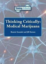 THINKING CRITICALLY MEDICAL MARIJUA - JILL KARSON BONNIE SZUMSKI (HARDCOVER) NEW