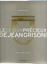 LE DESIGN PRÉCIEUX DE JEAN GRISONI.J.B. LOUBEYRE.J.M. WILLMOTTE.2003.