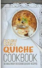 Easy Quiche Cookbook (The Effortless Chef Series) (Volume 7) by Chef Maggie Chow