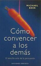 Como Convencer a Los Demas/winning People over (Spanish Edition) by Michael Beer