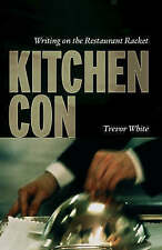 Kitchen Con: Writing on the Restaurant Racket, White, Trevor, Used; Good Book