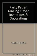 Party Paper : Making Clever Invitations and Decorations by Sanladerer, Christian
