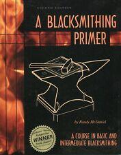 A Blacksmithing Primer A Course in Basic & Intermediate Blacksmithing