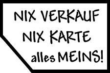 Nix Verkauf nix Karte alles meins! - Funaufkleber in Wunschfarbe - Sticker