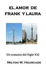 El Amor de Frank y Laura : Un Romance Del Siglo XXI by Milton Hourcade (2016,...