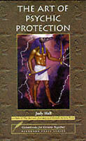 The Art of Psychic Protection by Judy Hall Paperback