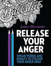 Release Your Anger: An Adult Coloring Book with 40 Swear Words to Color and Relax: 1 by James Alexander (Paperback, 2016)