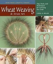 Heritage Crafts: Wheat Weaving and Straw Art : Tips, Tools, and Techniques...