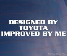 DESIGNED BY TOYOTA IMPROVED BY ME Funny Novelty Car/Truck/Window/Bumper Sticker