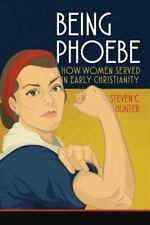 Being Phoebe: How Women Served in Early Christianity (Paperback or Softback)