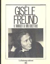 Gisèle Freund. Il mondo e il mio obiettivo. La Tartaruga Edizioni, 1984