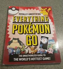 Totally unofficial everything Pokemom Go unauthorized guide book