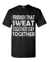 Friends That Sweat Together Stay Together T-shirt Workout Shirts