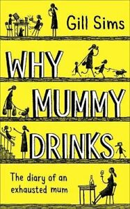Why Mummy Drinks: The Sunday Times Number One Bestselling Author by Sims, Gill