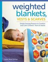 WEIGHTED BLANKETS, VESTS, & SCARVES - SULLIVAN, SUSAN WHITE - NEW PAPERBACK BOOK