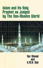 Islam and Its Holy Prophet As Judged by the Non-Muslim World by Nur Ahmed...