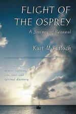Flight of the Osprey: A Journey of Renewal (Paperback or Softback)