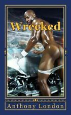 Wrecked: Wrecked by Anthony London (2014, Paperback)