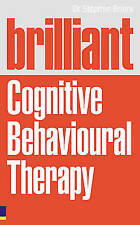 Brilliant Cognitive Behavioural Therapy: How to use CBT to improve your mind an…