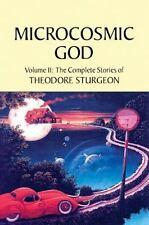 Excellent, Microcosmic God: The Complete Stories of Theodore Sturgeon (Sturgeon,