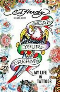Wear Your Dreams : My Life in Tattoos Hardcover Ed Hardy