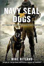 Navy SEAL Dogs : My Tale of Training Canines for Combat by Gary Brozek, Mike Rit