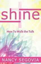 Shine : How to Walk the Talk by Nancy Segovia (2013, Paperback, Large Type)