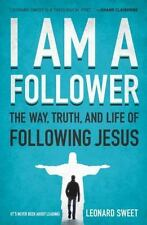 I Am A Follower: The Way, Truth, And Life Of Following Jesus: By Leonard Sweet