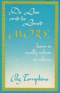 Do Less and Be Loved More - How to Really Relate to Others - Peg Tompkins Book