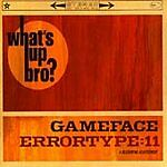 Gameface - Errortype : 11 - What's up Bro? (CD EP 2000) New/Sealed
