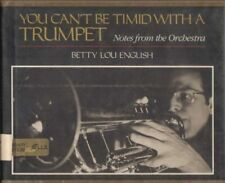 You Cant Be Timid With a Trumpet: Notes from the