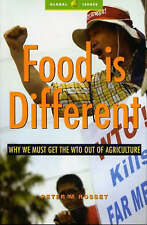 Food is Different: Why We Must Get the WTO Out of Agriculture by Peter M....