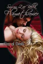 USED (LN) Kiss of Death (Flamethrower Book 1) (Volume 1) by Susan Zoe Bella