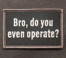 BRO DO YOU EVEN OPERATE OAF OPERATOR ARMY SWAT VELCRO® BRAND FASTENER PATCH