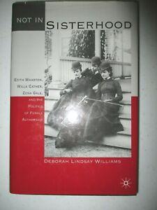 Deborah Williams Not in Sisterhood the Politics of Female Authorship 1st F/NF