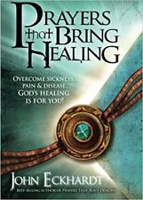 Prayers That Bring Healing: Overcome Sickness, Pain, and Disease (John Eckhardt)
