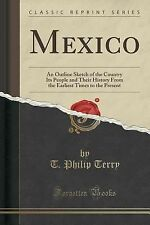 Mexico : An Outline Sketch of the Country Its People and Their History from...