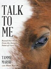 Talk to Me : Round Pen Work from the Horse's Point of View by Shari Koval and...
