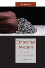 Embodied Avatars: Genealogies of Black Feminist Art and Performance (Sexual Cult