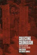 Collecting Colonialism: Material Culture and Colonial Change by Chris Gosden