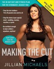 Making the Cut : The 30-Day Diet and Fitness Plan for the Strongest, Sexiest You