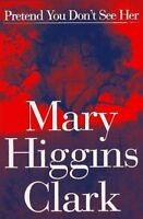 Pretend You Dont See Her by Mary Higgins Clark