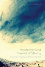 Where the Wind Dreams of Staying : Searching for Purpose and Place in the...