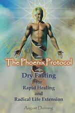 The Phoenix Protocol - Dry Fasting for Radical Life Extension by August Dunning