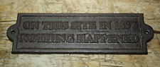 Cast Iron ON THIS SITE IN 1897 NOTHING HAPPENED Plaque Garden Sign Man Cave
