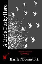 A Little Dusky Hero by Harriet T. Comstock (2016, Paperback)